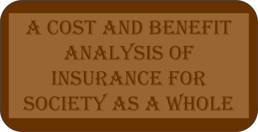 A Cost And Benefit Analysis Of Insurance For Society As A Whole