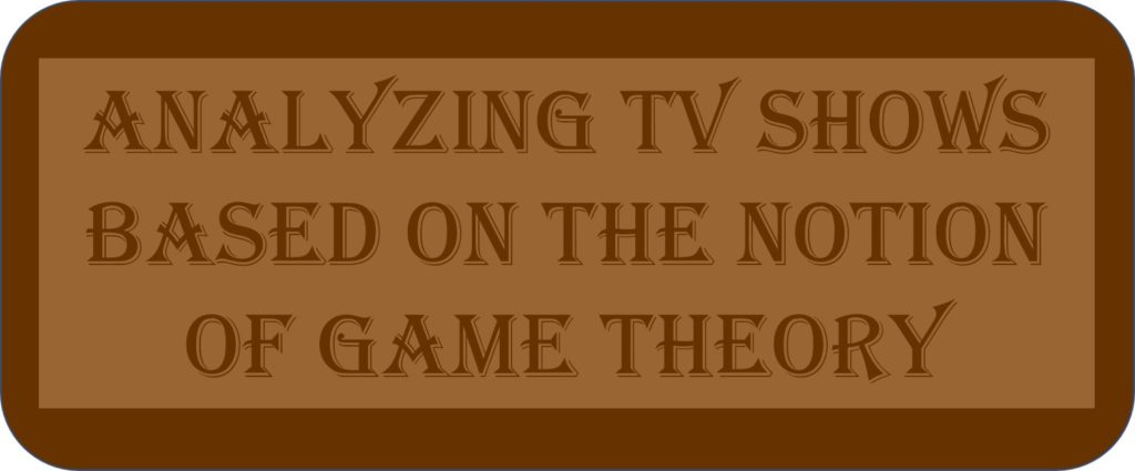 Analyzing TV Shows Based On The Famous Notion Of Game Theory