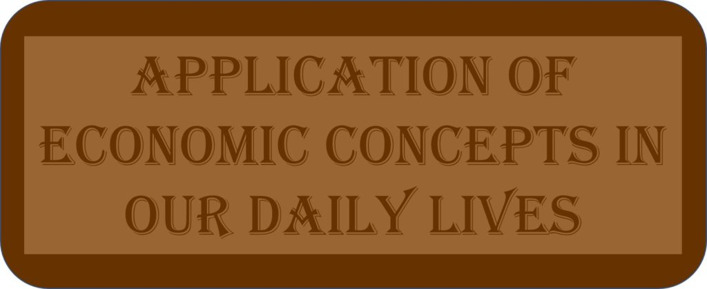 Application Of Economic Concepts In Our Daily Lives