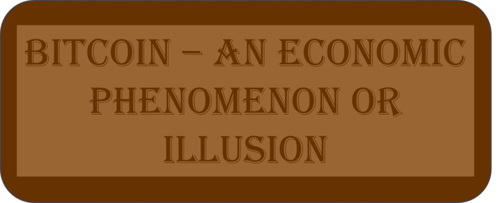 Bitcoin – An Economic Phenomenon Or Illusion