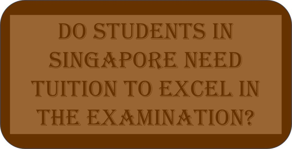 Do Students In Singapore Need Tuition To Excel In The Examination?