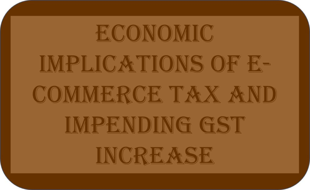 Economic Implications Of E-commerce Tax And Impending GST Increase