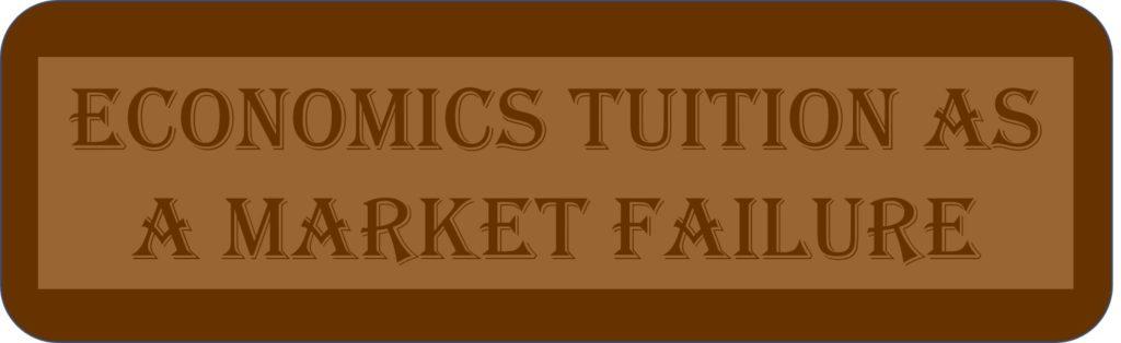 Economics Tuition As A Market Failure