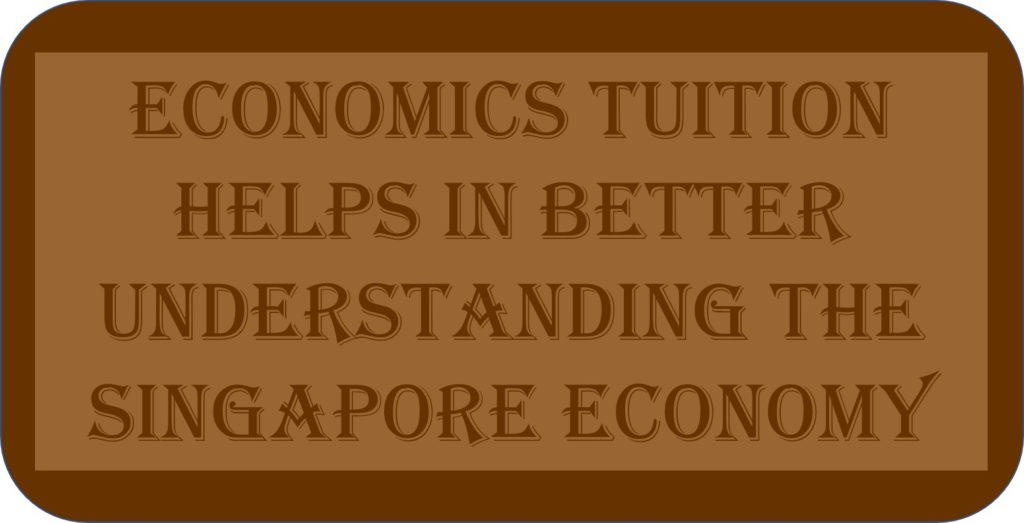 Economics Tuition Helps In Better Understanding the Singapore Economy