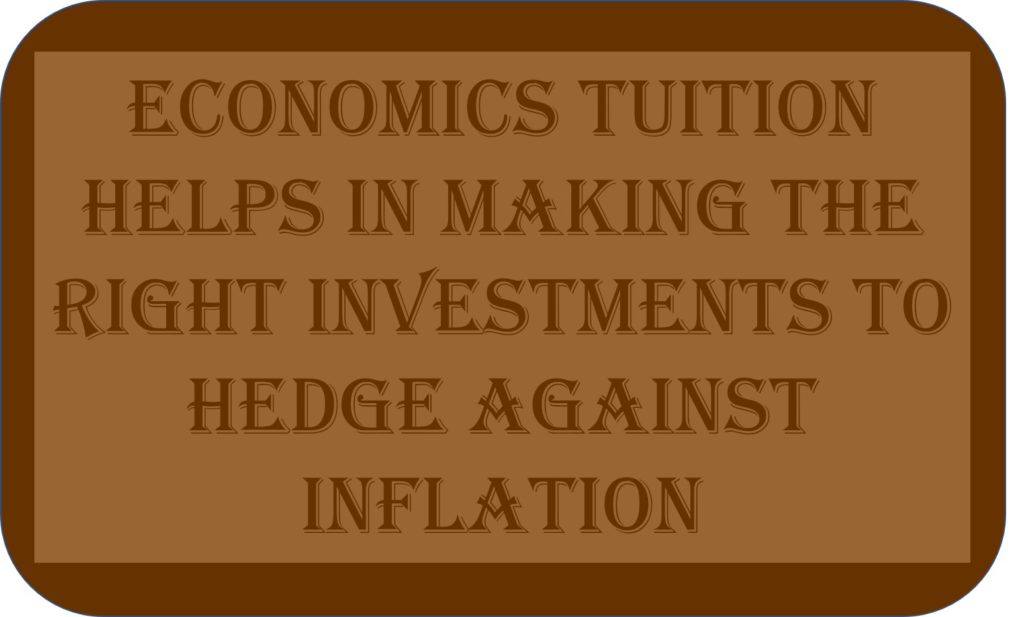 Economics Tuition Helps In Making The Right Investments To Hedge Against Inflation