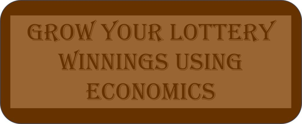 Grow Your Lottery Winnings Using Economics