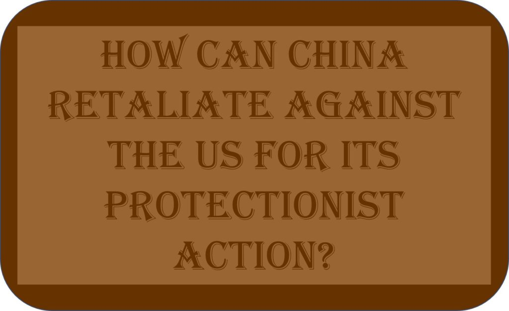 How Can China Retaliate Against The US For Its Protectionist Action?