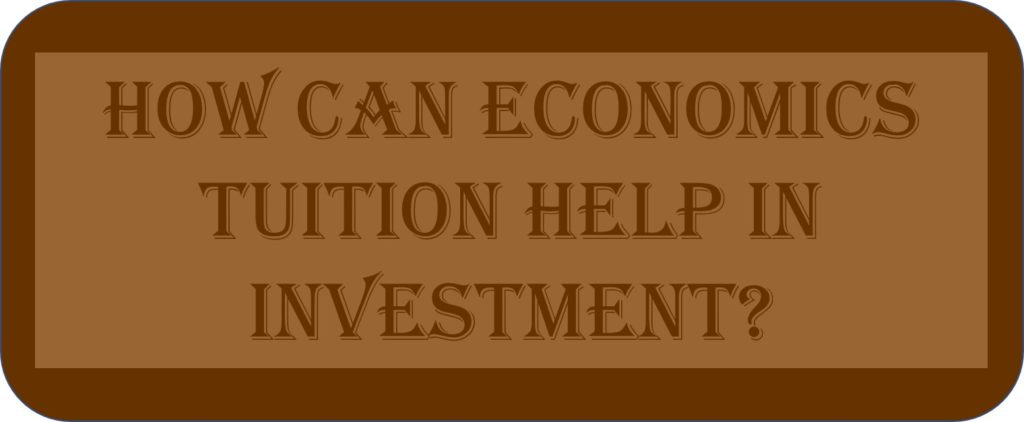 How Can Economics Tuition Help In Investment?
