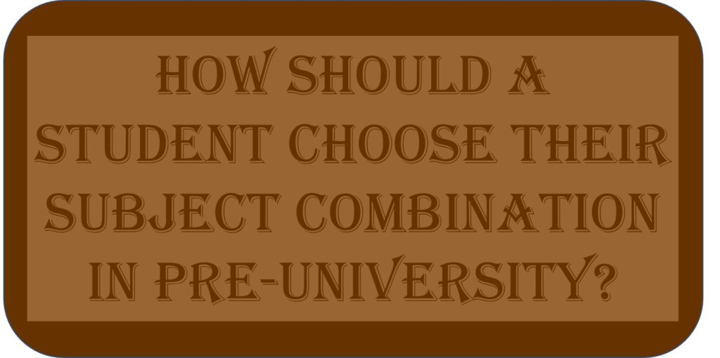 How Should A Student Choose their Subject Combination In Pre-university?
