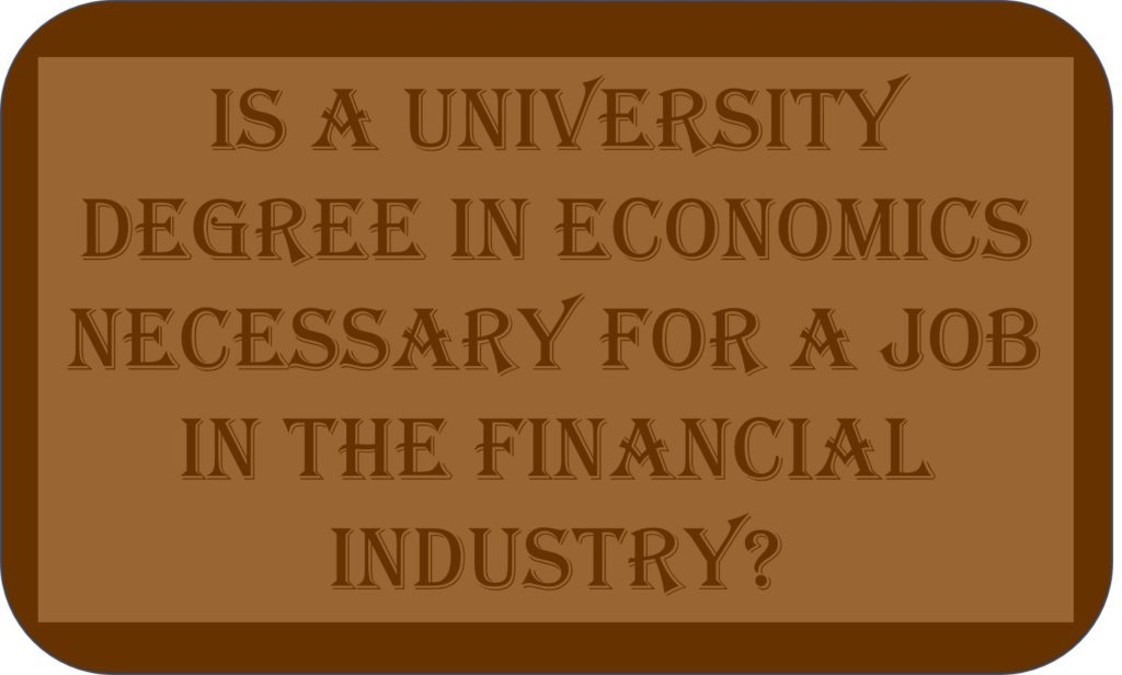 Is A University Degree In Economics Necessary For A Job In The Financial Sector?