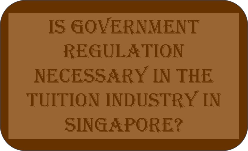 Is Government Regulation Necessary in The Tuition Industry In Singapore?