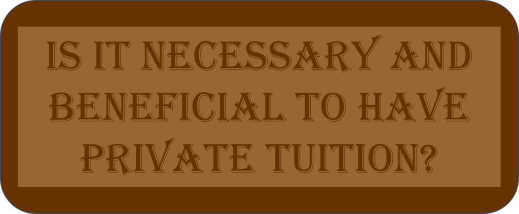 Is It Necessary And Beneficial To Have Private Tuition?