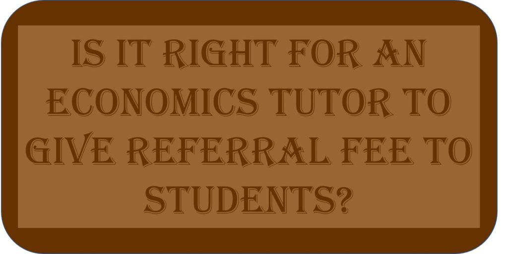 Is It Right For An Economics Tutor To Give Referral Fee To Students?