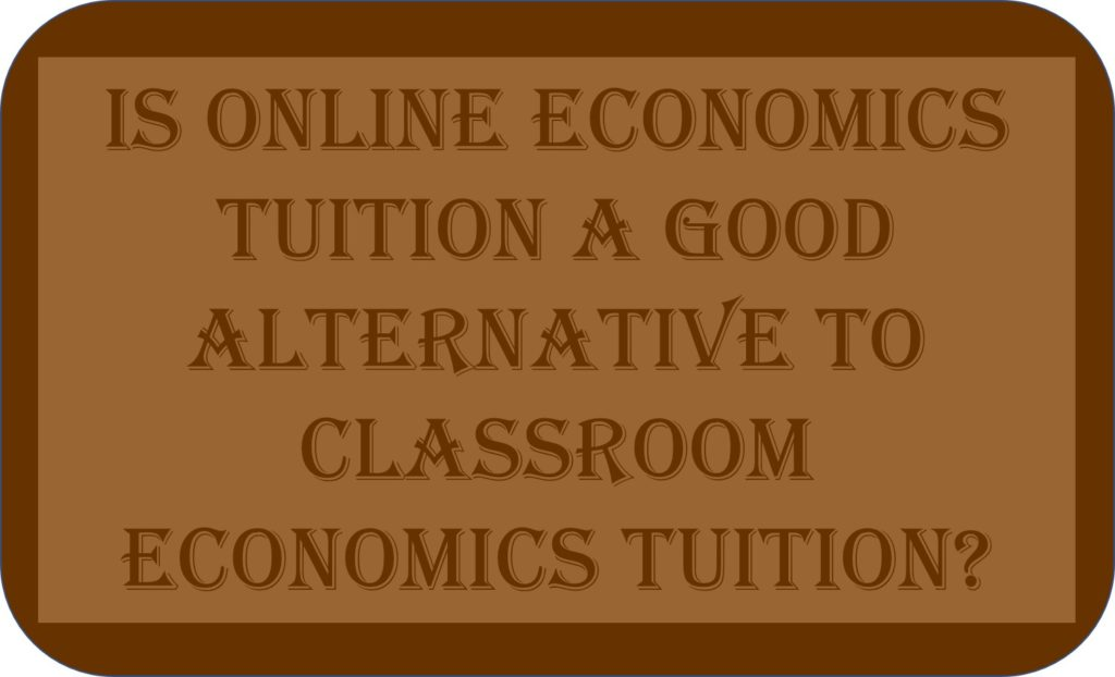 Is Online Economics Tuition A Good Alternative To Classroom Economics Tuition?