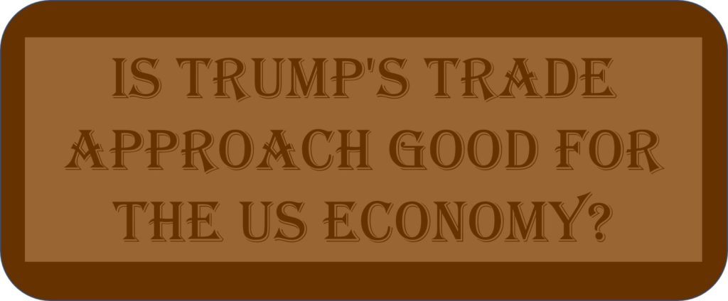 Is Trump's Trade Approach Good For The US Economy?