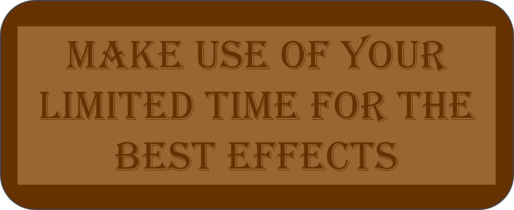 Make Use Of Your Limited Time For The Best Effects