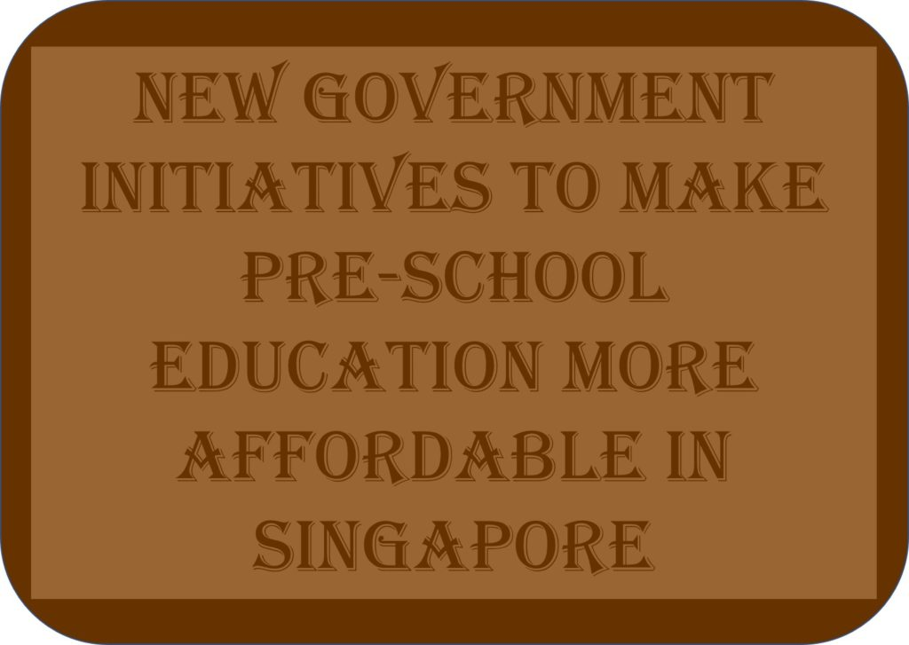 New Government Initiatives To Make Pre-school Education More Affordable In Singapore