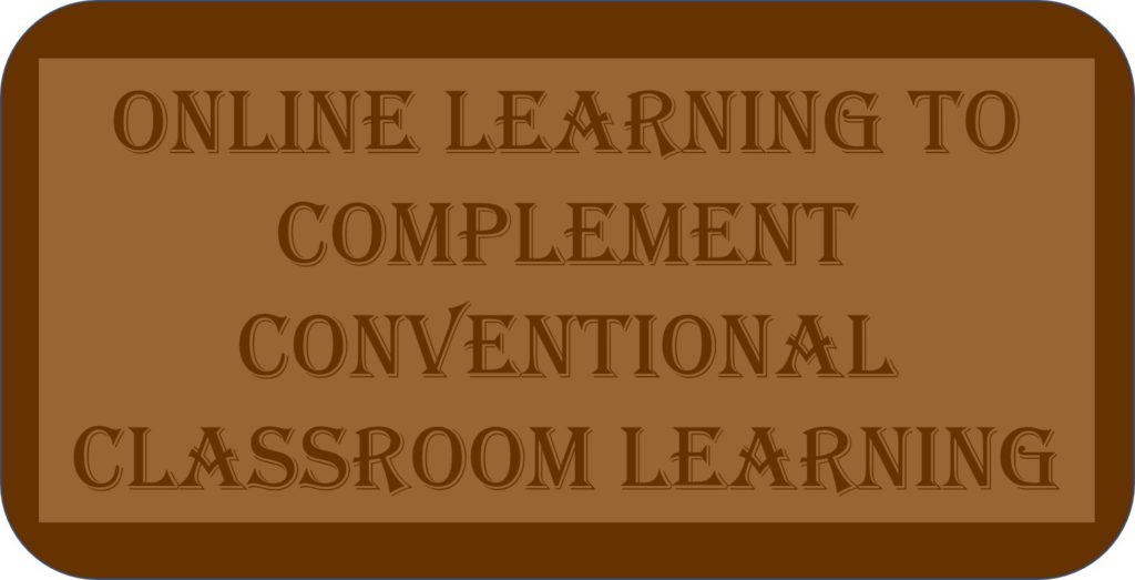 Online Learning To Complement Conventional Classroom Learning