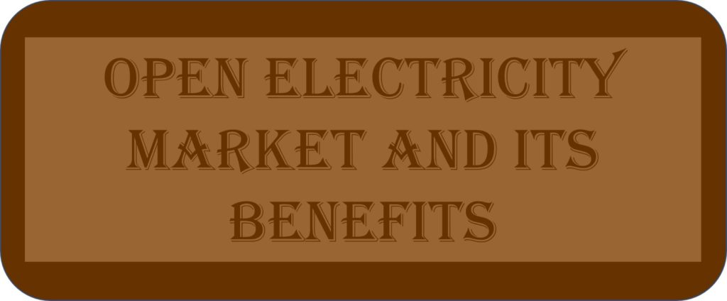 Open Electricity Market And Its Benefits