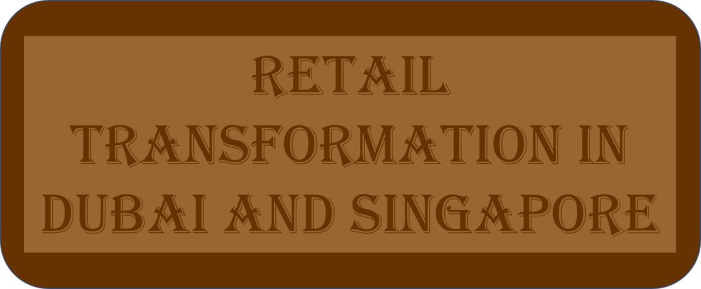 Retail Transformation In Dubai And Singapore