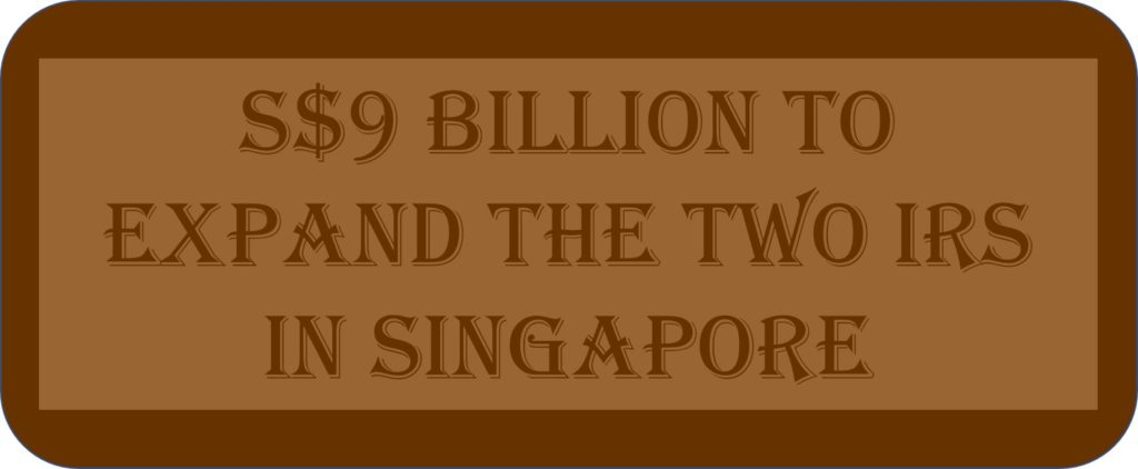 S$9 Billion To Expand The Two IRs In Singapore
