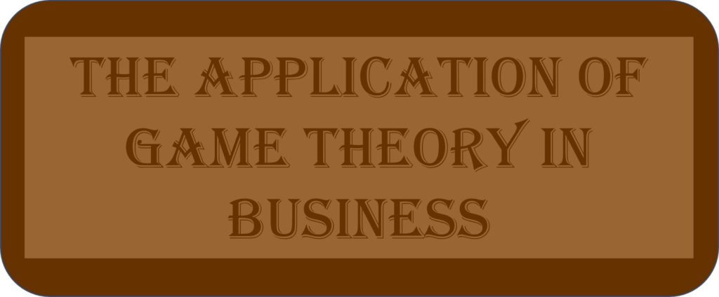 The Application Of Game Theory In Business