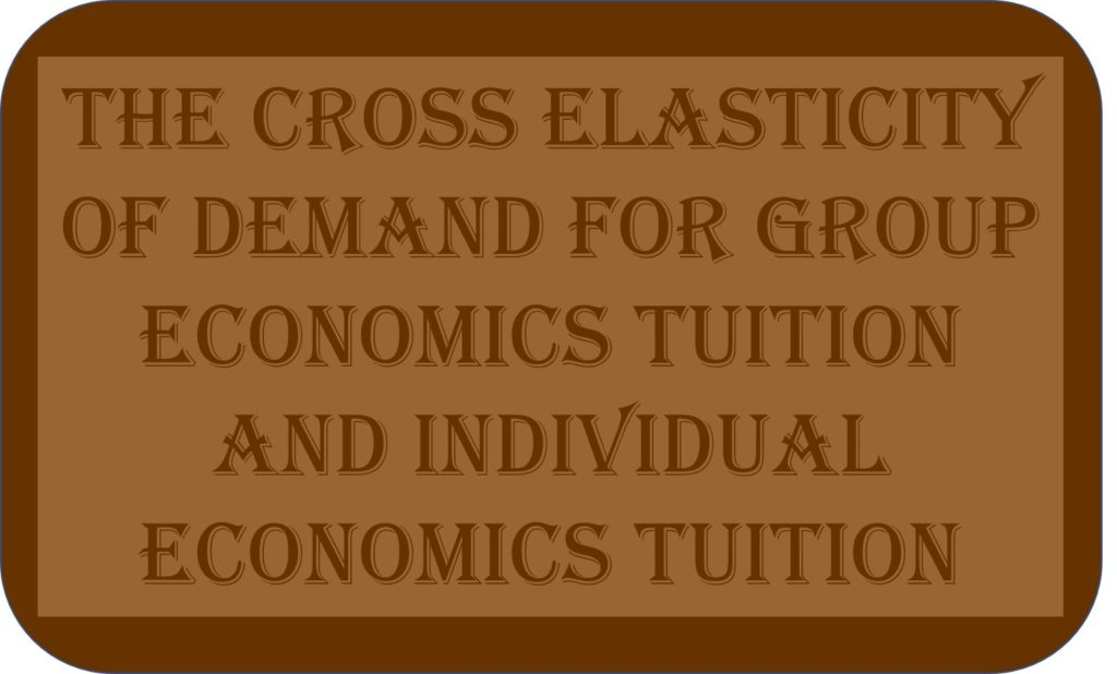 The Cross Elasticity Of Demand For Group Economics Tuition And Individual Economics Tuition