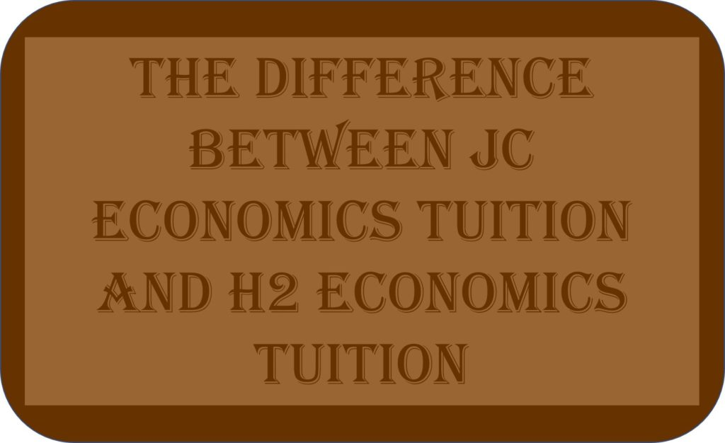 The Difference Between JC Economics Tuition And H2 Economics Tuition