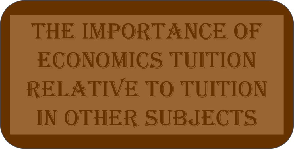 The Importance Of Economics Tuition Relative To Tuition In Other Subjects
