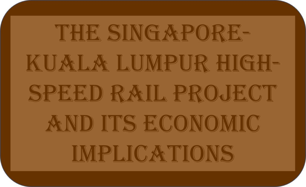 The Singapore-Kuala Lumpur High-speed Rail Project And Its Economic Implications