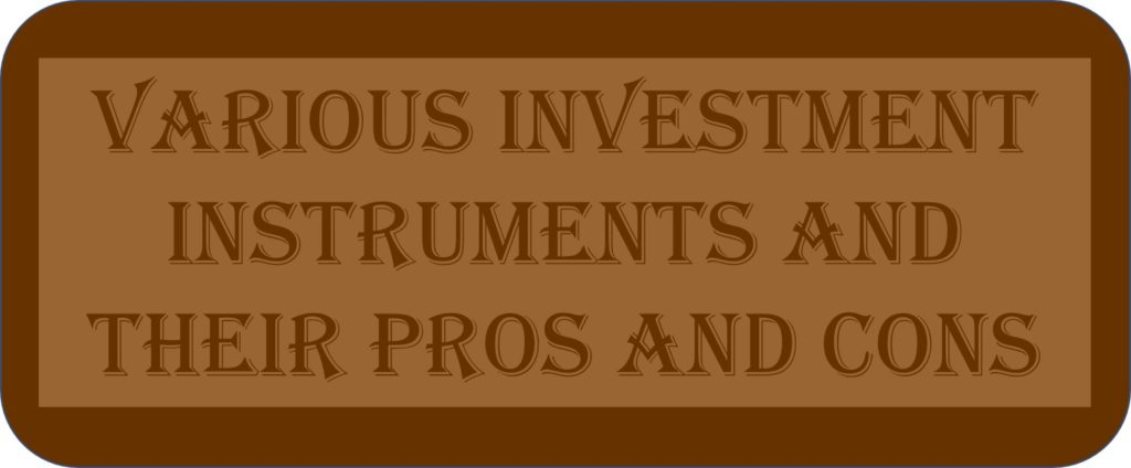 Various Investment Instruments And Their Pros And Cons