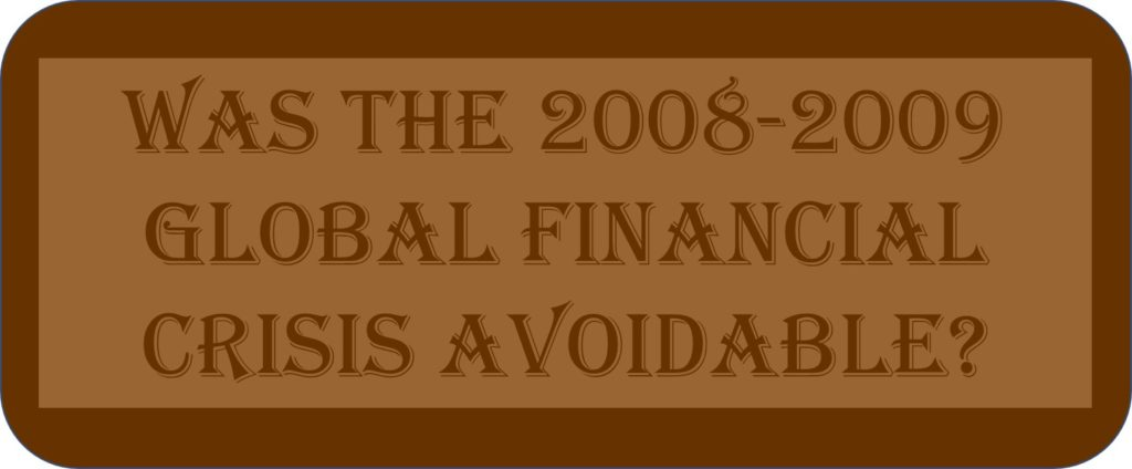 Was The 2008-2009 Global Financial Crisis Avoidable?