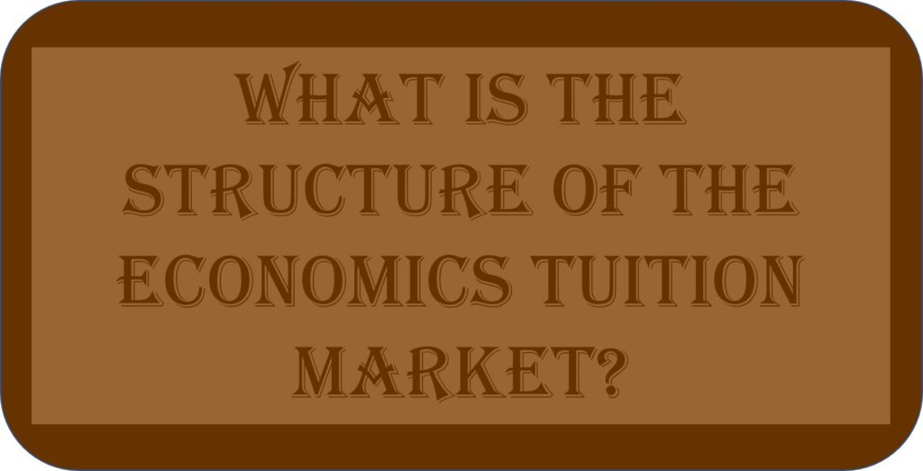 What Is The Structure Of The Economics Tuition Market?
