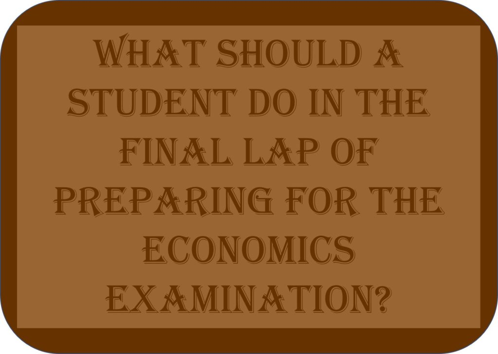What Should A Student Do In The Final Lap Of Preparing For The Economics Examination?