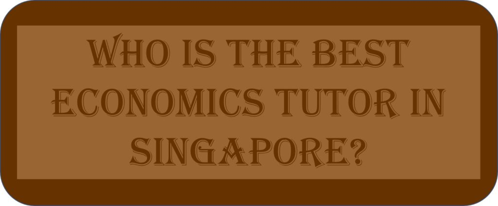 Who Is The Best Economics Tutor In Singapore?