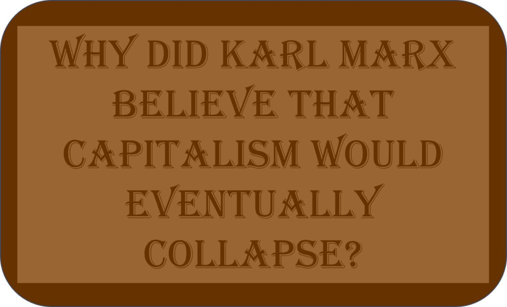 Why Did Karl Marx Believe That Capitalism Would Eventually Collapse?