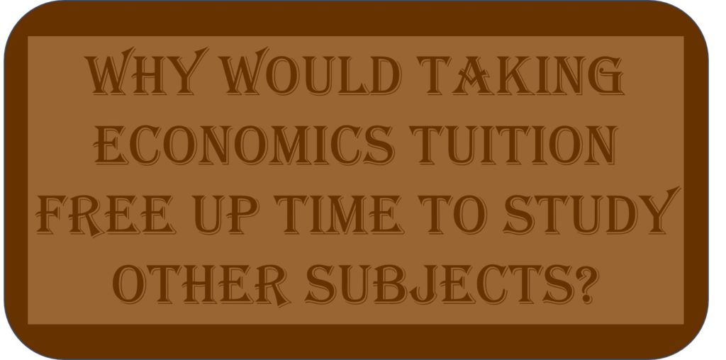 Why Would Taking Economics Tuition Free Up Time To Study Other Subjects?