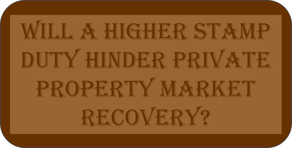 Will A Higher Stamp Duty Hinder Private Property Market Recovery?